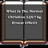 What Is The Normal Christian Life?