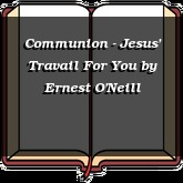 Communion - Jesus' Travail For You