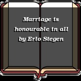 Marriage is honourable in all