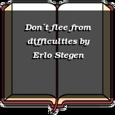 Don´t flee from difficulties