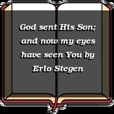 God sent His Son; and now my eyes have seen You