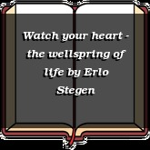 Watch your heart - the wellspring of life
