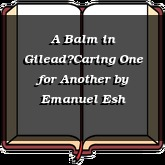 A Balm in Gilead—Caring One for Another