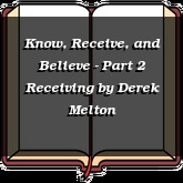 Know, Receive, and Believe - Part 2 Receiving