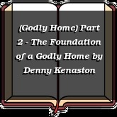 (Godly Home) Part 2 - The Foundation of a Godly Home