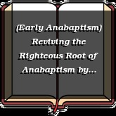 (Early Anabaptism) Reviving the Righteous Root of Anabaptism