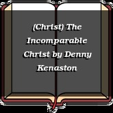 (Christ) The Incomparable Christ