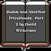 Zadok and Abaithar Priesthoods - Part 2