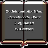 Zadok and Abaithar Priesthoods - Part 1