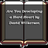 Are You Developing a Hard Heart