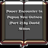 Power Encounter in Papua New Guinea (Part 2)
