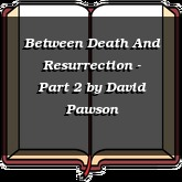 Between Death And Resurrection - Part 2