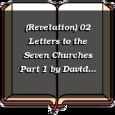 (Revelation) 02 Letters to the Seven Churches Part 1