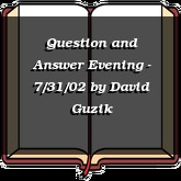 Question and Answer Evening - 7/31/02