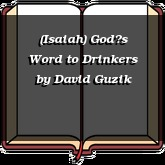 (Isaiah) God's Word to Drinkers