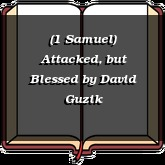 (1 Samuel) Attacked, but Blessed