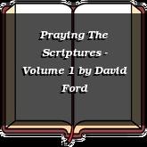 Praying The Scriptures - Volume 1
