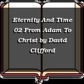Eternity And Time 02 From Adam To Christ
