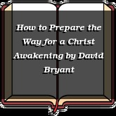 How to Prepare the Way for a Christ Awakening