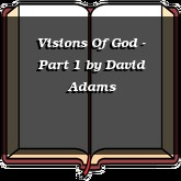 Visions Of God - Part 1