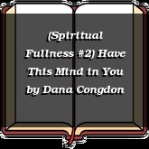 (Spiritual Fullness #2) Have This Mind in You