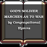 GOD'S SOLDIER MARCHES AS TO WAR