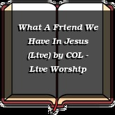 What A Friend We Have In Jesus (Live)