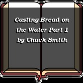 Casting Bread on the Water Part 1