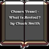 Chosen Vessel - What is Revival?