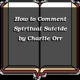 How to Comment Spiritual Suicide