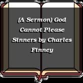(A Sermon) God Cannot Please Sinners