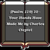 (Psalm 119) 10 - Your Hands Have Made Me
