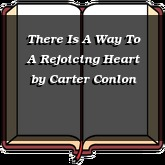 There Is A Way To A Rejoicing Heart