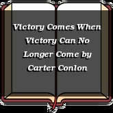 Victory Comes When Victory Can No Longer Come