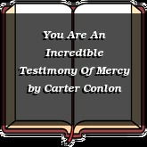 You Are An Incredible Testimony Of Mercy