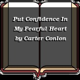 Put Confidence In My Fearful Heart