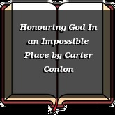 Honouring God In an Impossible Place