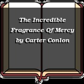 The Incredible Fragrance Of Mercy