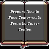 Prepare Now to Face Tomorrow's Fears