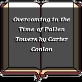 Overcoming in the Time of Fallen Towers