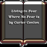 Living in Fear Where No Fear is