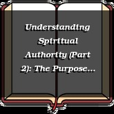 Understanding Spiritual Authority (Part 2): The Purpose and the Limits of Authority