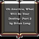 Oh America, What Will Be Your Destiny - Part 2