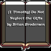 (1 Timothy) Do Not Neglect the Gifts