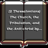 (2 Thessalonians) The Church, the Tribulation, and the Anti-christ