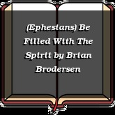 (Ephesians) Be Filled With The Spirit