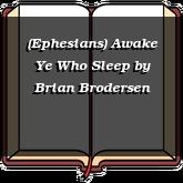 (Ephesians) Awake Ye Who Sleep