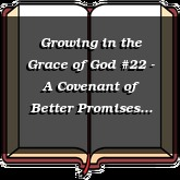 Growing in the Grace of God #22 - A Covenant of Better Promises Part 2