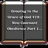 Growing in the Grace of God #19 - New Covenant Obedience Part 1