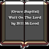 (Grace Baptist) Wait On The Lord